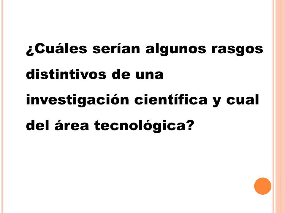 ¿Cuáles serían algunos rasgos distintivos de una investigación científica y cual del área tecnológica?