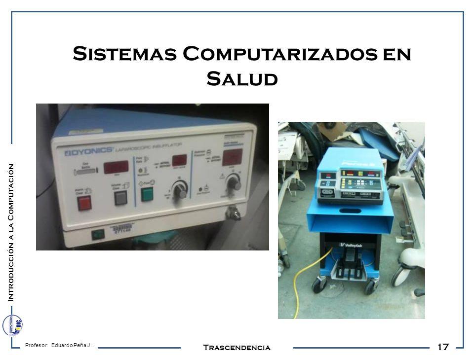 17 Profesor: Eduardo Peña J. Trascendencia Sistemas Computarizados en Salud Introducción a la Computación