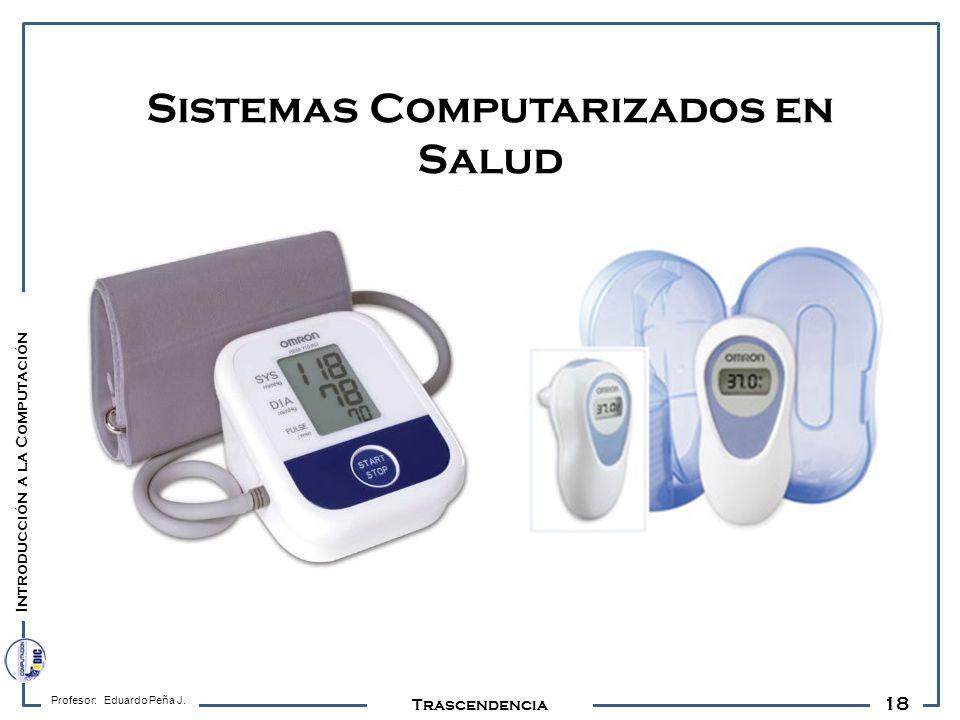 18 Profesor: Eduardo Peña J. Trascendencia Sistemas Computarizados en Salud Introducción a la Computación