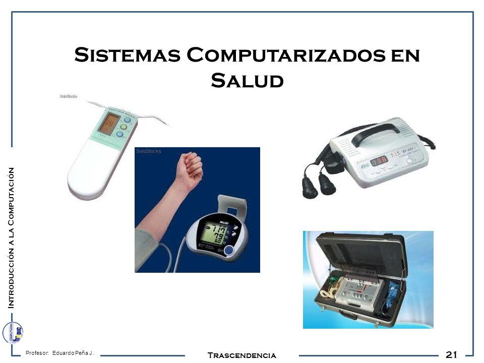 21 Profesor: Eduardo Peña J. Trascendencia Sistemas Computarizados en Salud Introducción a la Computación