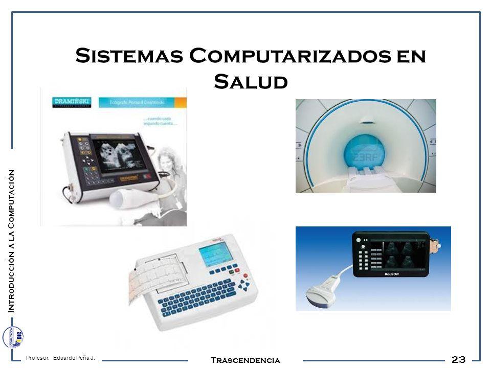 23 Profesor: Eduardo Peña J. Trascendencia Sistemas Computarizados en Salud Introducción a la Computación