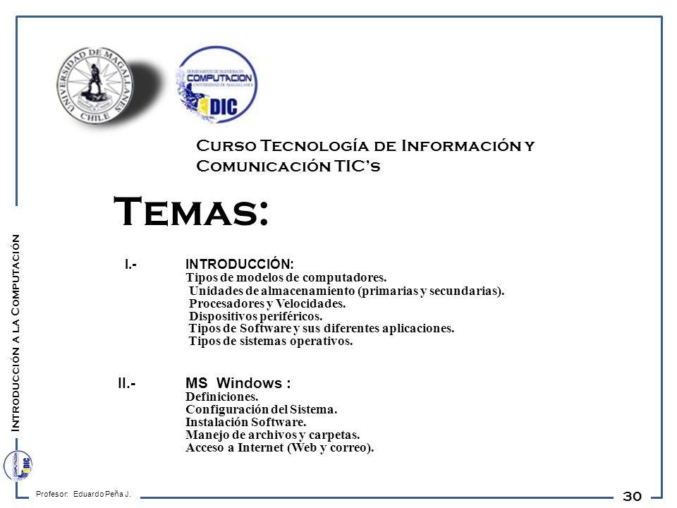 30 Temas: I.- INTRODUCCIÓN: Tipos de modelos de computadores. Unidades de almacenamiento (primarias y secundarias). Procesadores y Velocidades. Dispos