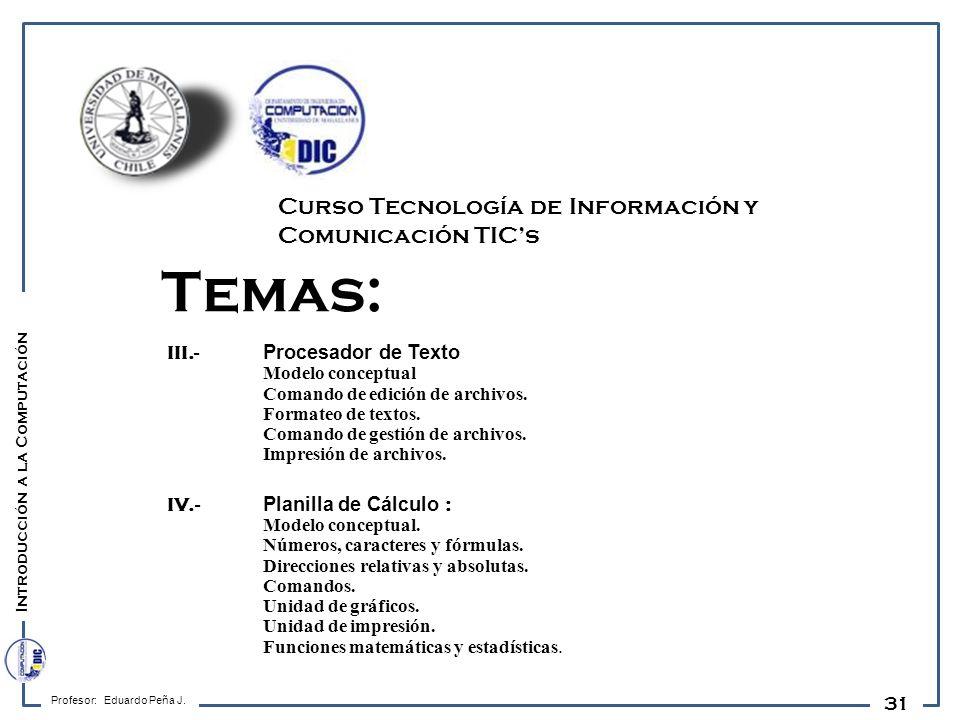 31 Temas: III.- Procesador de Texto Modelo conceptual Comando de edición de archivos. Formateo de textos. Comando de gestión de archivos. Impresión de