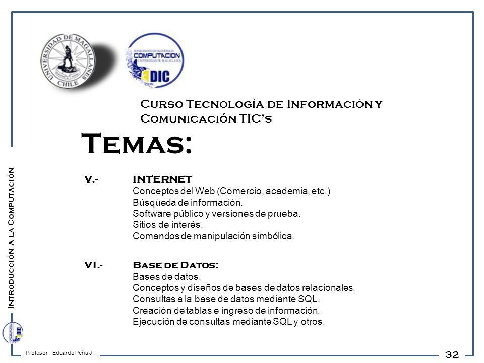 32 Temas: V.- INTERNET Conceptos del Web (Comercio, academia, etc.) Búsqueda de información. Software público y versiones de prueba. Sitios de interés