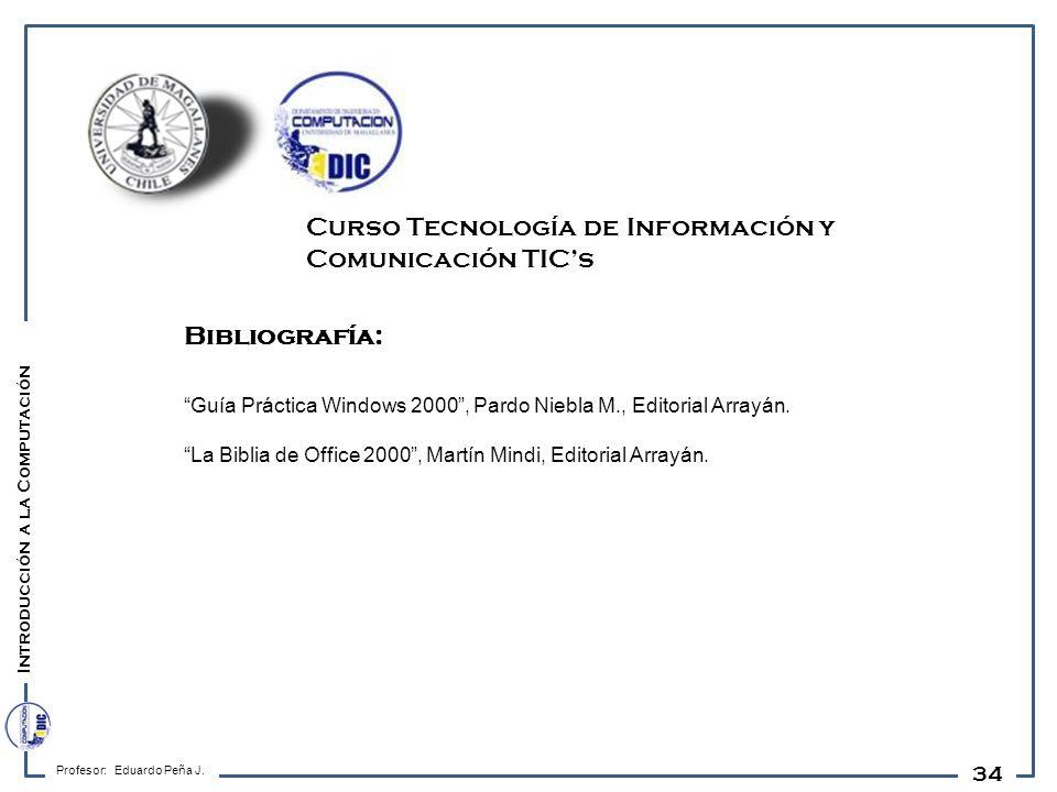 34 Bibliografía: Guía Práctica Windows 2000, Pardo Niebla M., Editorial Arrayán. La Biblia de Office 2000, Martín Mindi, Editorial Arrayán. Profesor: