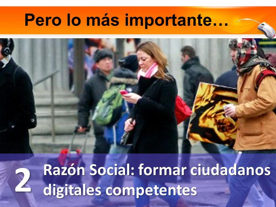 Pero lo más importante… Razón Social: formar ciudadanos digitales competentes 2