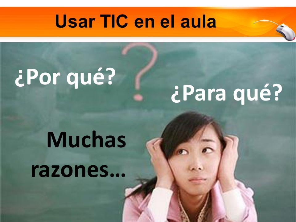 Usar TIC en el aula ¿Por qué? ¿Para qué? Muchas razones…
