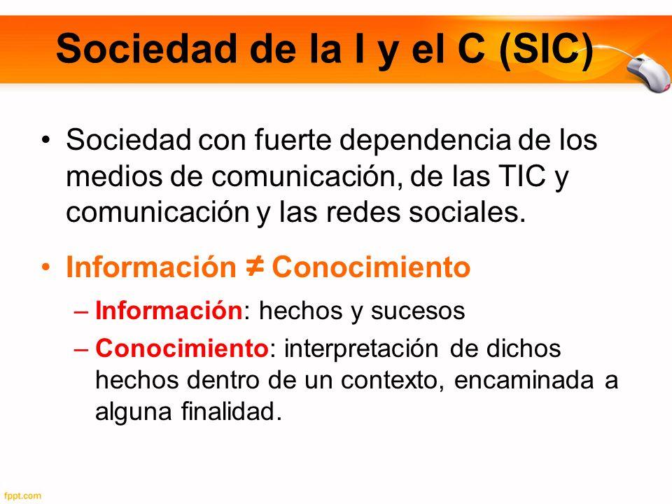 Sociedad de la I y el C (SIC) Sociedad con fuerte dependencia de los medios de comunicación, de las TIC y comunicación y las redes sociales. Informaci