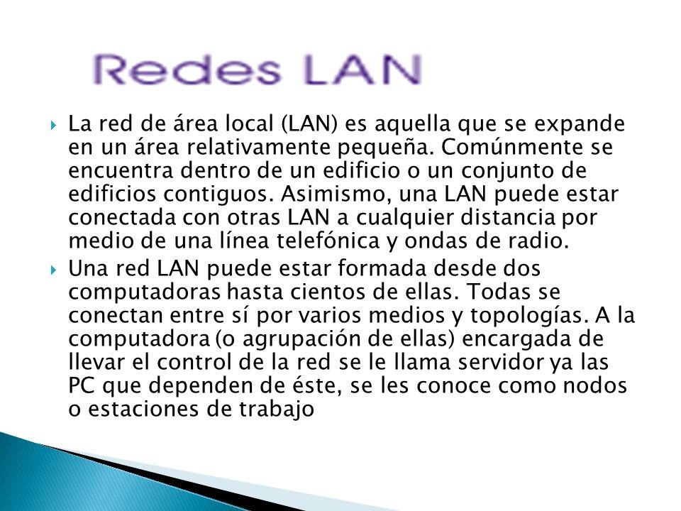 La red de área local (LAN) es aquella que se expande en un área relativamente pequeña. Comúnmente se encuentra dentro de un edificio o un conjunto de