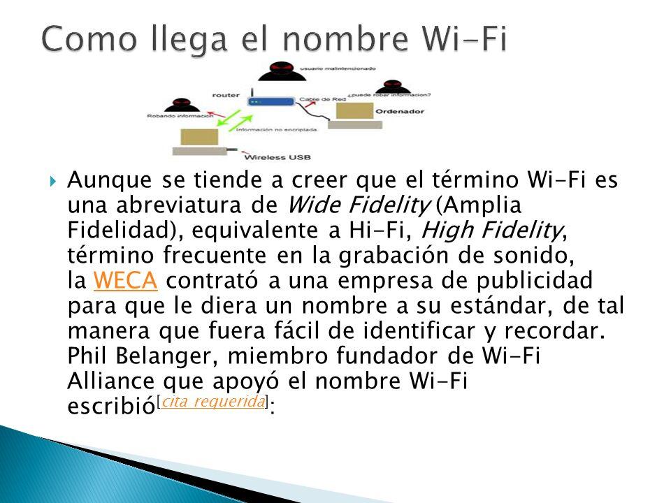Aunque se tiende a creer que el término Wi-Fi es una abreviatura de Wide Fidelity (Amplia Fidelidad), equivalente a Hi-Fi, High Fidelity, término frec