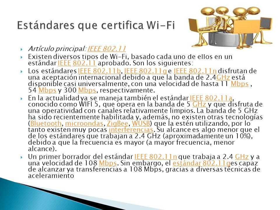 Artículo principal: IEEE 802.11IEEE 802.11 Existen diversos tipos de Wi-Fi, basado cada uno de ellos en un estándar IEEE 802.11 aprobado. Son los sigu