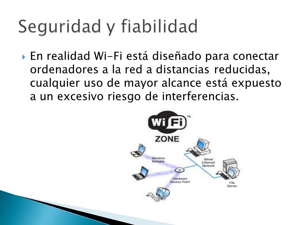 En realidad Wi-Fi está diseñado para conectar ordenadores a la red a distancias reducidas, cualquier uso de mayor alcance está expuesto a un excesivo