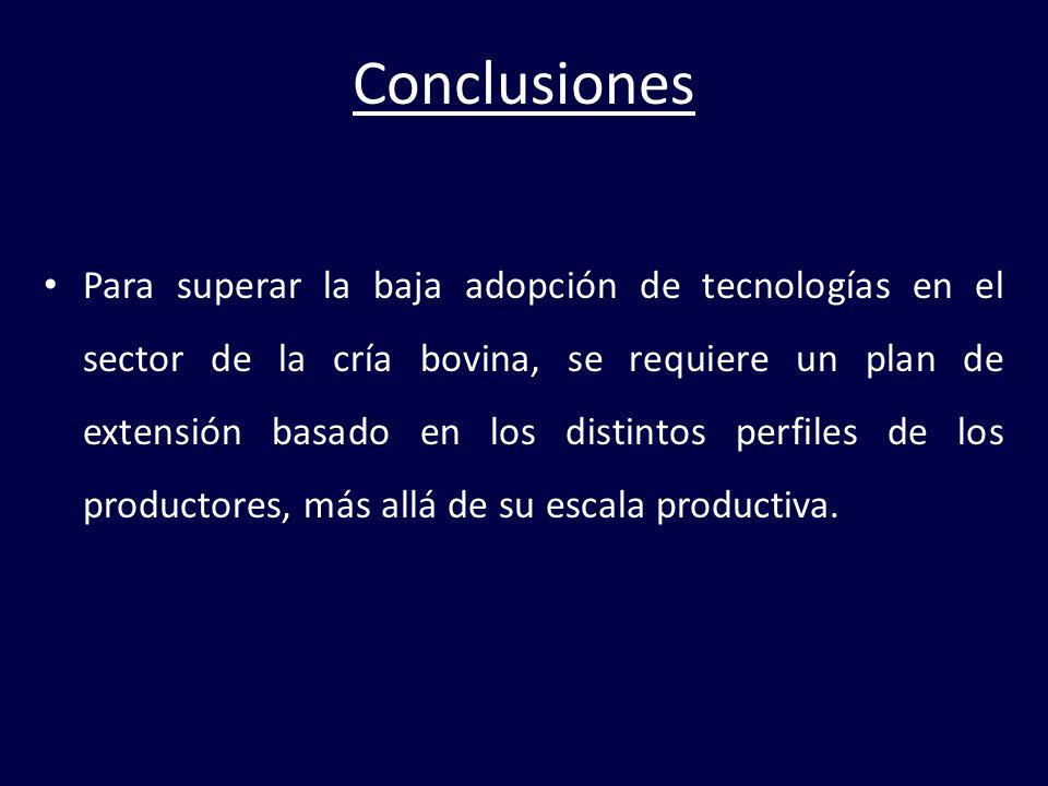Conclusiones Para superar la baja adopción de tecnologías en el sector de la cría bovina, se requiere un plan de extensión basado en los distintos per