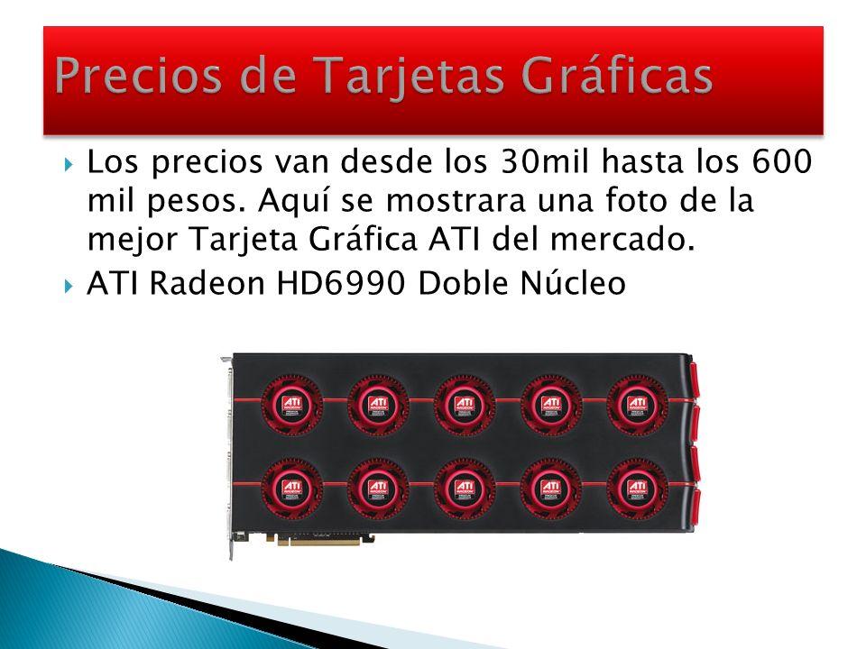Los precios van desde los 30mil hasta los 600 mil pesos. Aquí se mostrara una foto de la mejor Tarjeta Gráfica ATI del mercado. ATI Radeon HD6990 Dobl