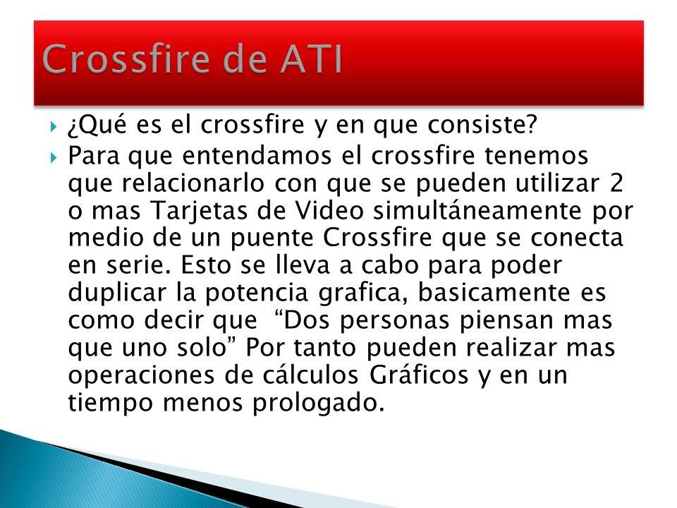 ¿Qué es el crossfire y en que consiste? Para que entendamos el crossfire tenemos que relacionarlo con que se pueden utilizar 2 o mas Tarjetas de Video