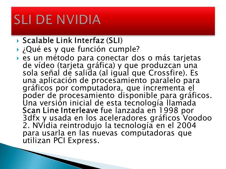 Scalable Link Interfaz (SLI) ¿Qué es y que función cumple? es un método para conectar dos o más tarjetas de vídeo (tarjeta gráfica) y que produzcan un
