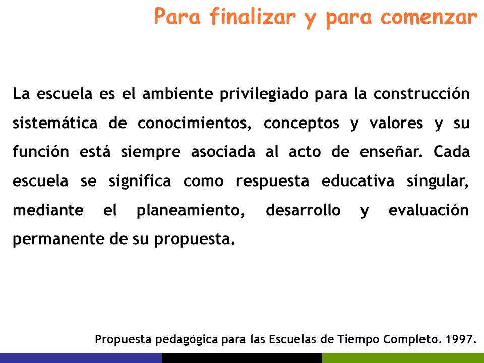 La escuela es el ambiente privilegiado para la construcción sistemática de conocimientos, conceptos y valores y su función está siempre asociada al ac