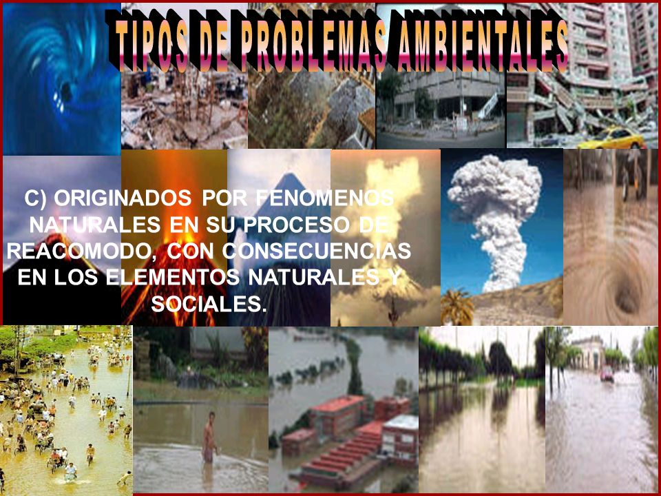 C) ORIGINADOS POR FENOMENOS NATURALES EN SU PROCESO DE REACOMODO, CON CONSECUENCIAS EN LOS ELEMENTOS NATURALES Y SOCIALES.