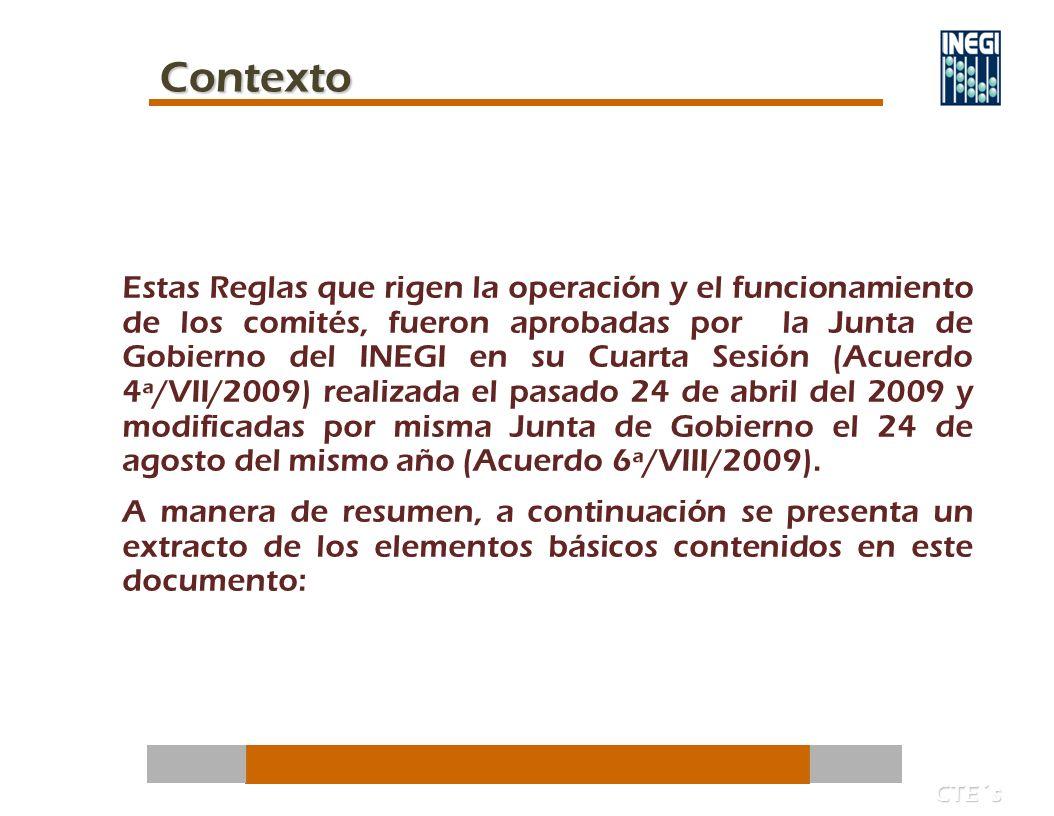 Estas Reglas que rigen la operación y el funcionamiento de los comités, fueron aprobadas por la Junta de Gobierno del INEGI en su Cuarta Sesión (Acuerdo 4ª/VII/2009) realizada el pasado 24 de abril del 2009 y modificadas por misma Junta de Gobierno el 24 de agosto del mismo año (Acuerdo 6ª/VIII/2009).