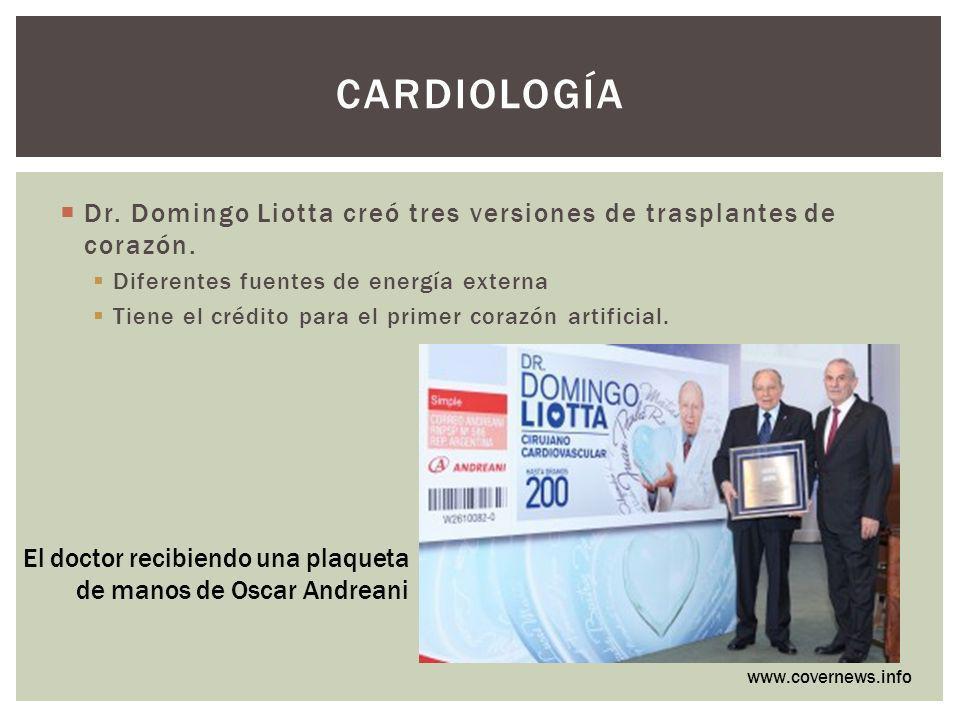 CARDIOLOGÍA Dr. Domingo Liotta creó tres versiones de trasplantes de corazón. Diferentes fuentes de energía externa Tiene el crédito para el primer co