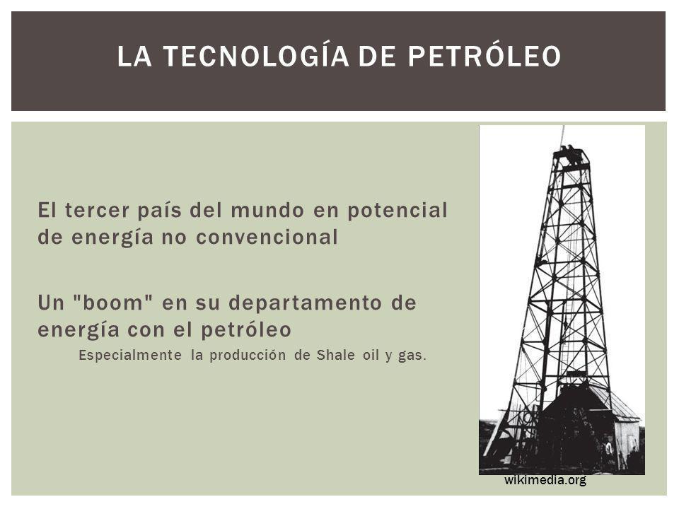 LA TECNOLOGÍA DE PETRÓLEO El tercer país del mundo en potencial de energía no convencional Un