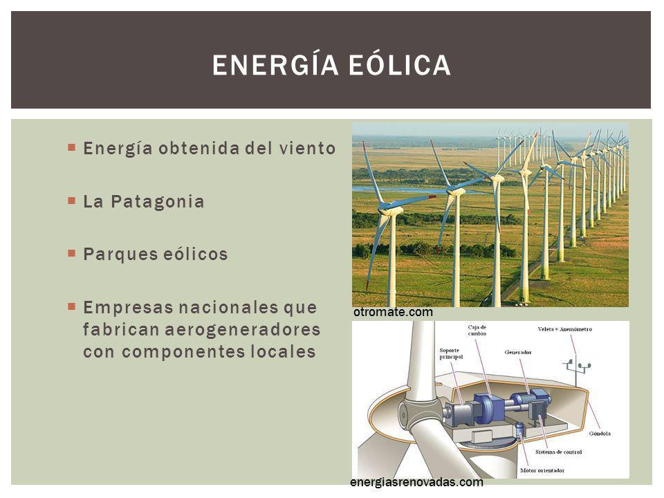 ENERGÍA EÓLICA Energía obtenida del viento La Patagonia Parques eólicos Empresas nacionales que fabrican aerogeneradores con componentes locales otrom