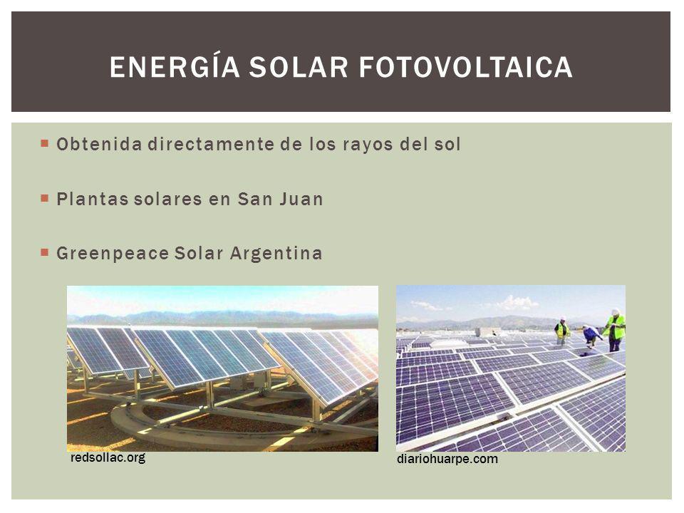 ENERGÍA SOLAR FOTOVOLTAICA Obtenida directamente de los rayos del sol Plantas solares en San Juan Greenpeace Solar Argentina redsollac.org diariohuarp