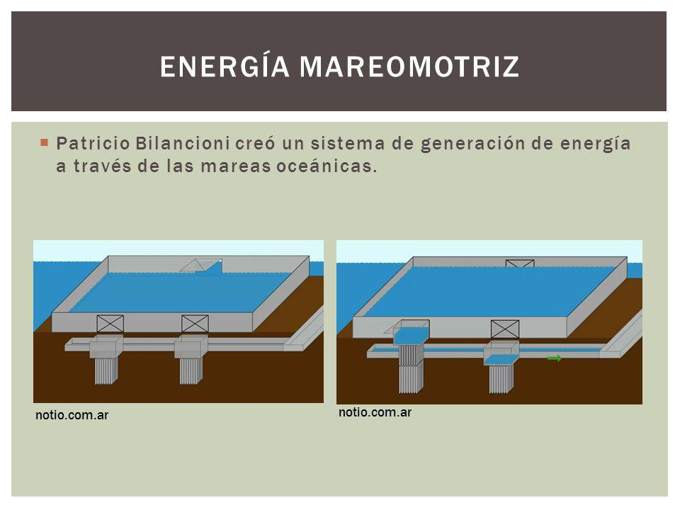 ENERGÍA MAREOMOTRIZ Patricio Bilancioni creó un sistema de generación de energía a través de las mareas oceánicas. notio.com.ar