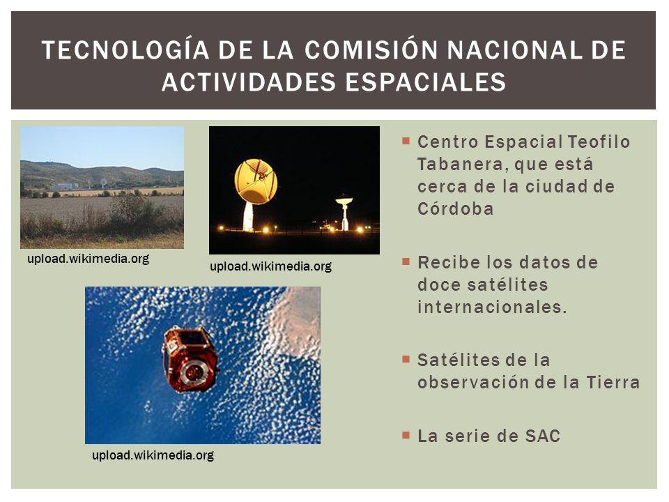 TECNOLOGÍA DE LA COMISIÓN NACIONAL DE ACTIVIDADES ESPACIALES Centro Espacial Teofilo Tabanera, que está cerca de la ciudad de Córdoba Recibe los datos