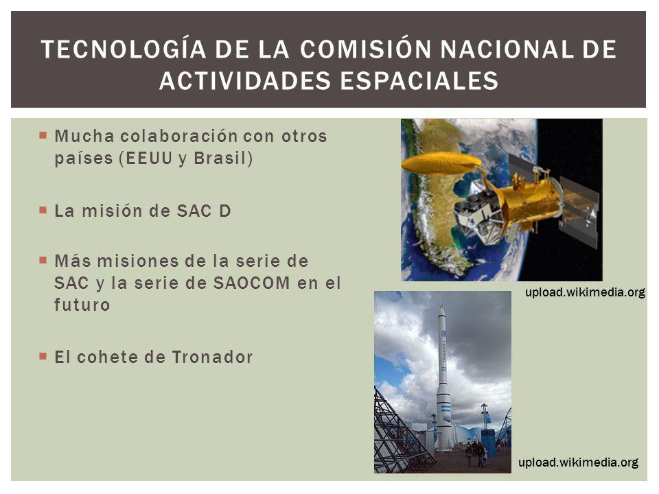 TECNOLOGÍA DE LA COMISIÓN NACIONAL DE ACTIVIDADES ESPACIALES Mucha colaboración con otros países (EEUU y Brasil) La misión de SAC D Más misiones de la