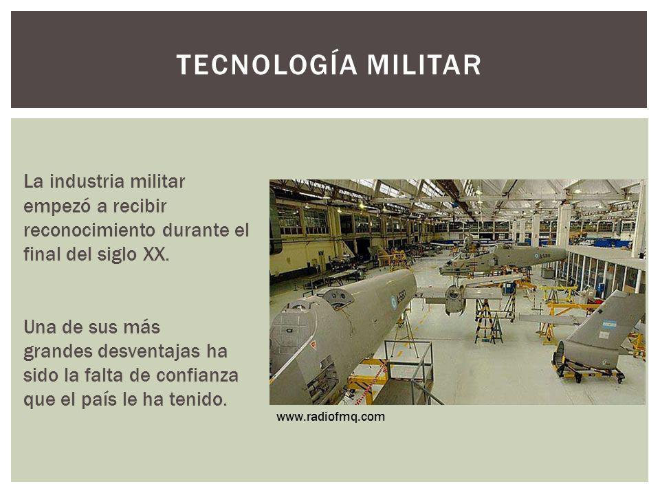 La industria militar empezó a recibir reconocimiento durante el final del siglo XX. Una de sus más grandes desventajas ha sido la falta de confianza q