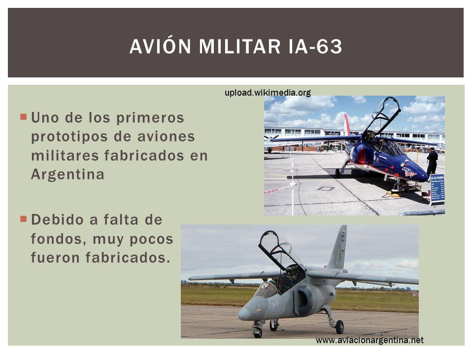 AVIÓN MILITAR IA-63 Uno de los primeros prototipos de aviones militares fabricados en Argentina Debido a falta de fondos, muy pocos fueron fabricados.