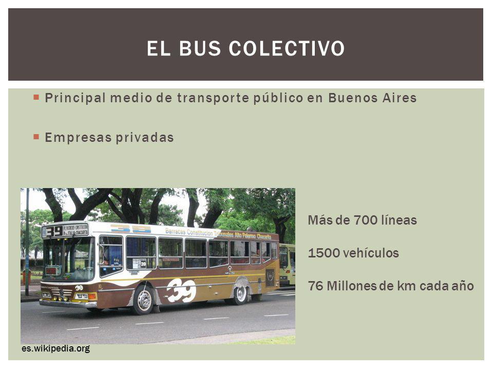 EL BUS COLECTIVO Principal medio de transporte público en Buenos Aires Empresas privadas es.wikipedia.org Más de 700 líneas 1500 vehículos 76 Millones