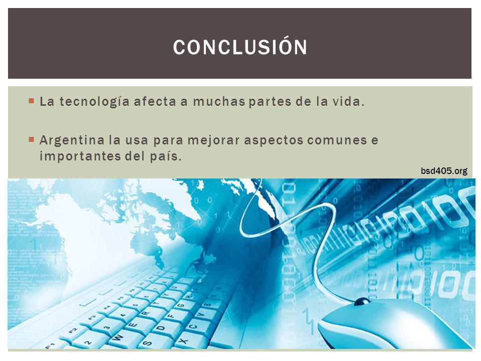 La tecnología afecta a muchas partes de la vida. Argentina la usa para mejorar aspectos comunes e importantes del país. CONCLUSIÓN bsd405.org