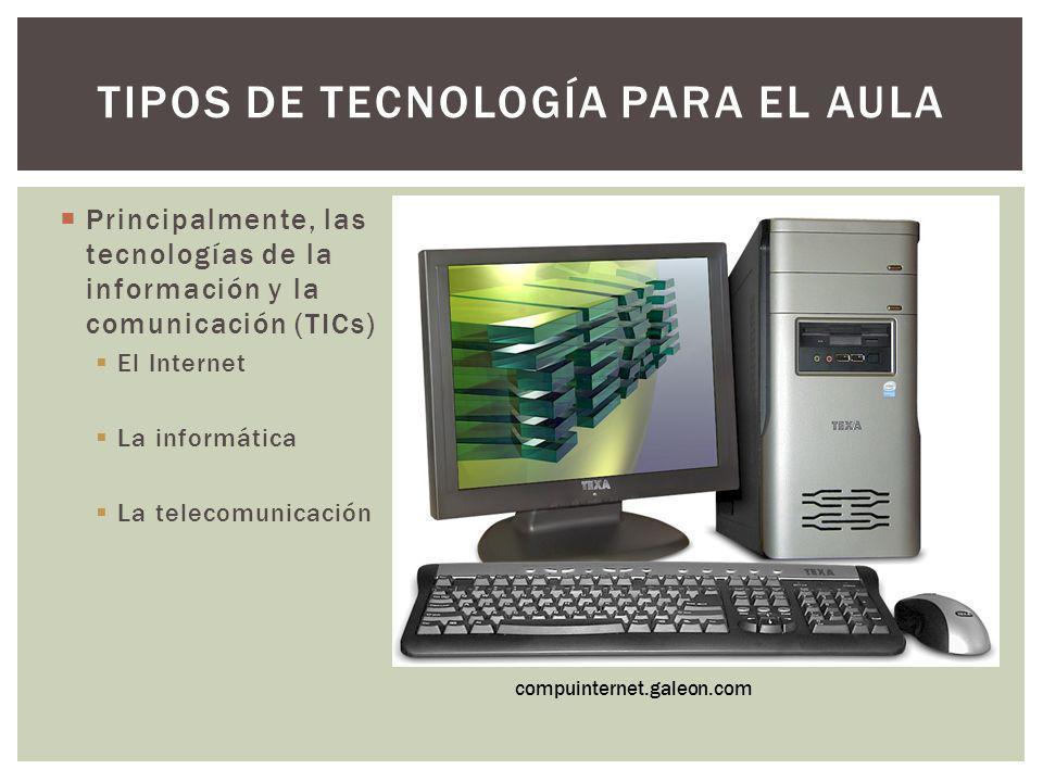 Principalmente, las tecnologías de la información y la comunicación (TICs) El Internet La informática La telecomunicación TIPOS DE TECNOLOGÍA PARA EL
