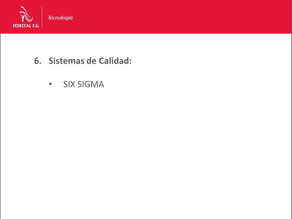 Tecnología 6.Sistemas de Calidad: SIX SIGMA