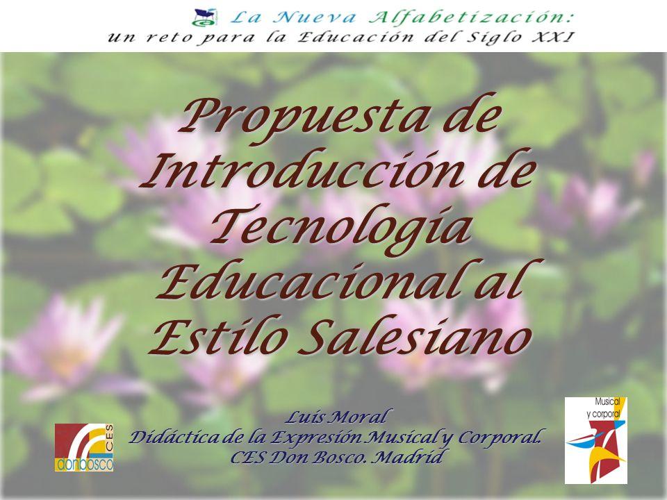 Luis Moral Didáctica de la Expresión Musical y Corporal. CES Don Bosco. Madrid Propuesta de Introducción de Tecnología Educacional al Estilo Salesiano