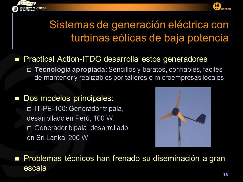 10 Sistemas de generación eléctrica con turbinas eólicas de baja potencia Practical Action-ITDG desarrolla estos generadores Tecnología apropiada: Sencillos y baratos, confiables, fáciles de mantener y realizables por talleres o microempresas locales.