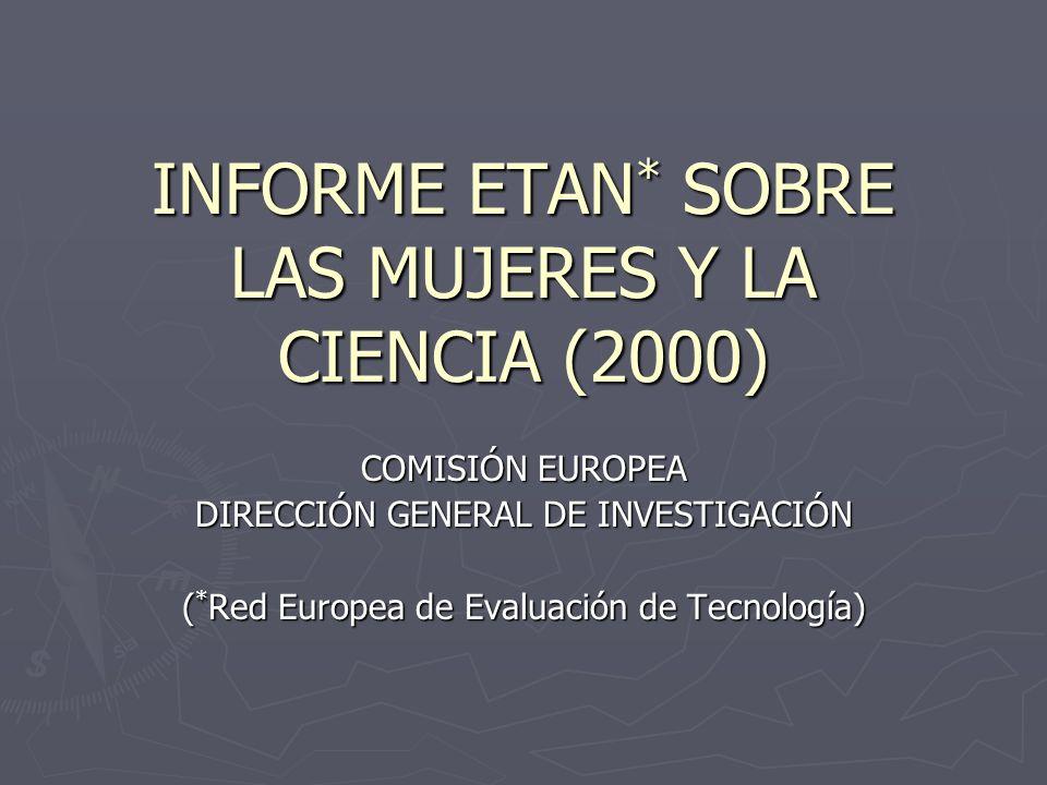 INFORME ETAN * SOBRE LAS MUJERES Y LA CIENCIA (2000) COMISIÓN EUROPEA DIRECCIÓN GENERAL DE INVESTIGACIÓN ( * Red Europea de Evaluación de Tecnología)