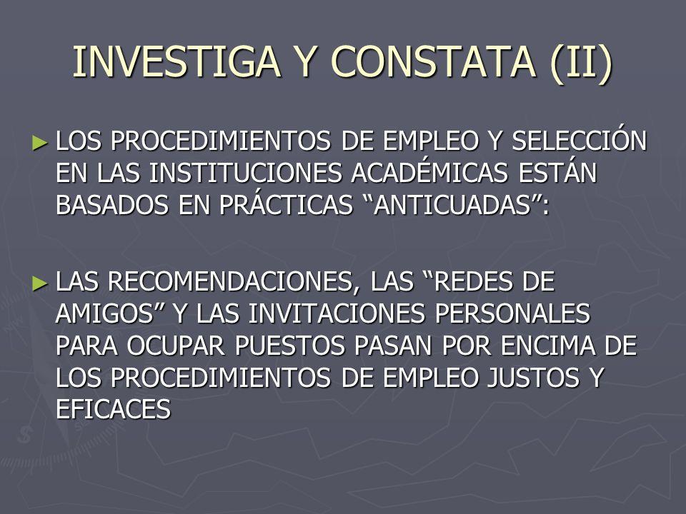INVESTIGA Y CONSTATA (III) EL SISTEMA DE EVALUACIÓN POR PARES PERMITE CASOS DE SEXISMO Y NEPOTISMO EN EL FINANCIAMIENTO DE LA INVESTIGACIÓN EL SISTEMA DE EVALUACIÓN POR PARES PERMITE CASOS DE SEXISMO Y NEPOTISMO EN EL FINANCIAMIENTO DE LA INVESTIGACIÓN EXISTEN DIFERENCIAS SALARIALES EXISTEN DIFERENCIAS SALARIALES EL GÉNERO CONTINÚA SIENDO UN ELEMENTO DISCRIMINATORIO (MUCHAS VECES DE FORMA INCONSCIENTE) EN LA POLÍTICA Y EN LAS PRÁCTICAS DE LAS INSTITUCIONES CIENTÍFICAS POR ENCIMA DE LOS MÉRITOS EL GÉNERO CONTINÚA SIENDO UN ELEMENTO DISCRIMINATORIO (MUCHAS VECES DE FORMA INCONSCIENTE) EN LA POLÍTICA Y EN LAS PRÁCTICAS DE LAS INSTITUCIONES CIENTÍFICAS POR ENCIMA DE LOS MÉRITOS