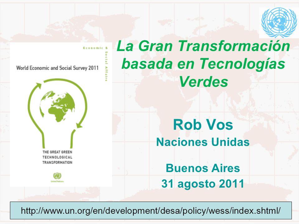 La Gran Transformación basada en Tecnologías Verdes Rob Vos Naciones Unidas Buenos Aires 31 agosto 2011 http://www.un.org/en/development/desa/policy/w