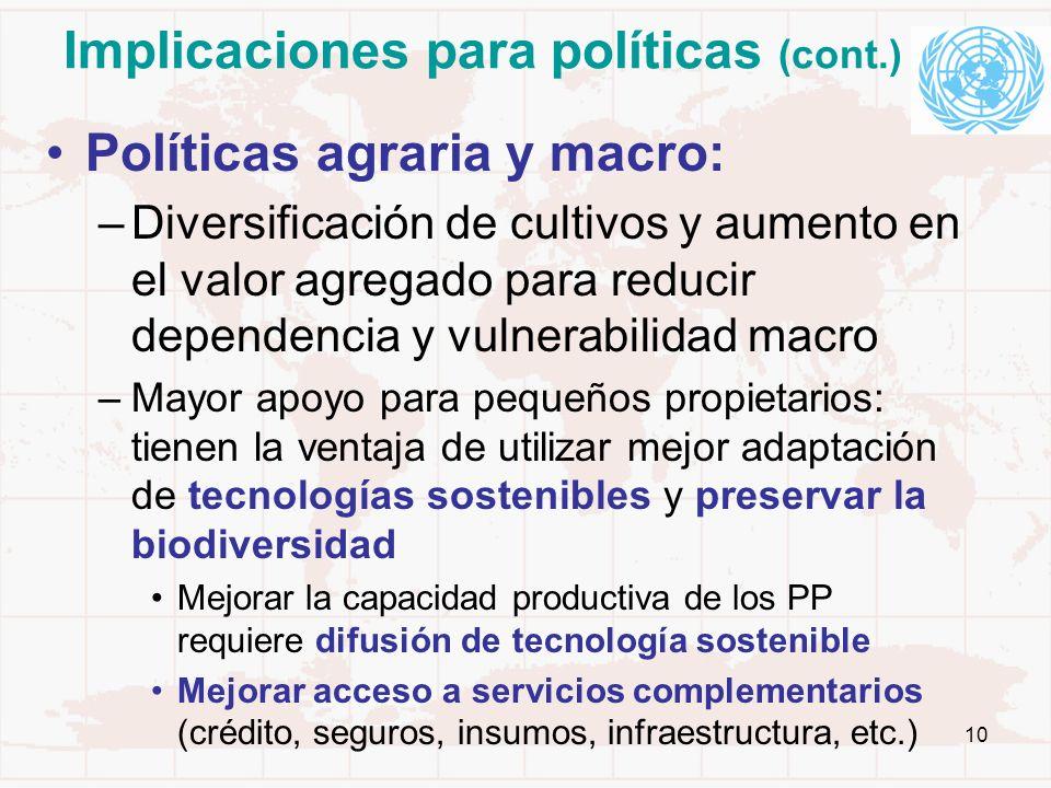 10 Implicaciones para políticas (cont.) Políticas agraria y macro: –Diversificación de cultivos y aumento en el valor agregado para reducir dependenci