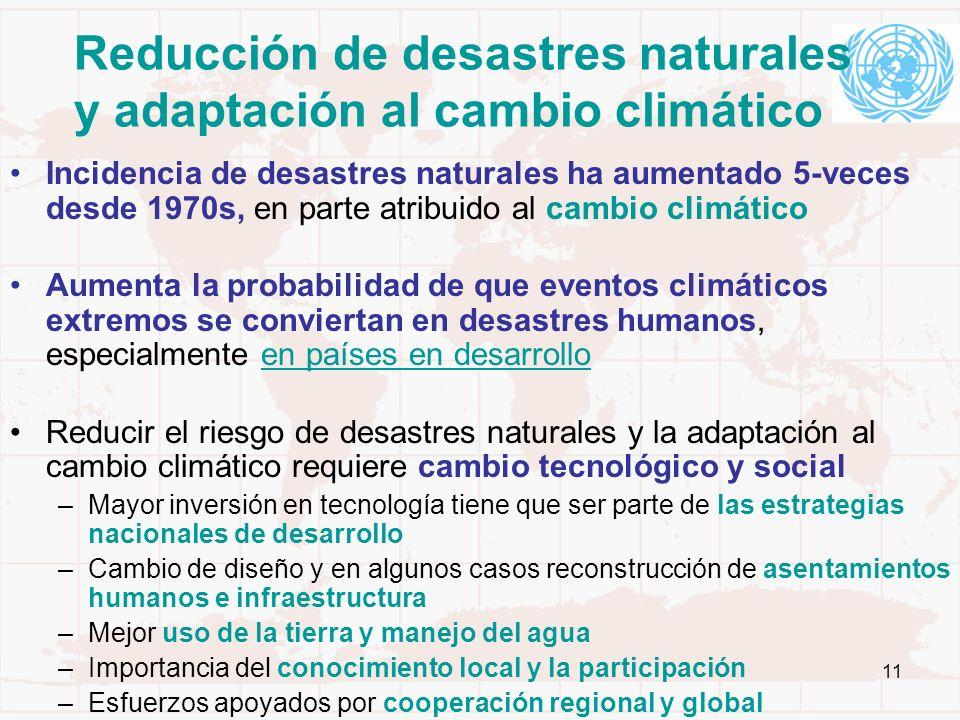 11 Reducción de desastres naturales y adaptación al cambio climático Incidencia de desastres naturales ha aumentado 5-veces desde 1970s, en parte atri