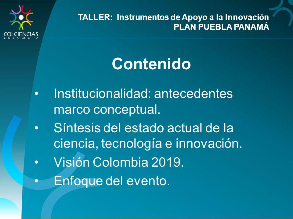 Contenido Institucionalidad: antecedentes marco conceptual. Síntesis del estado actual de la ciencia, tecnología e innovación. Visión Colombia 2019. E