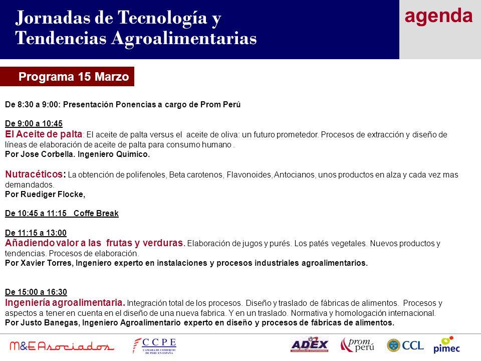 Programa 15 Marzo agenda Jornadas de Tecnología y Tendencias Agroalimentarias De 8:30 a 9:00: Presentación Ponencias a cargo de Prom Perú De 9:00 a 10:45 El Aceite de palta : El aceite de palta versus el aceite de oliva: un futuro prometedor.
