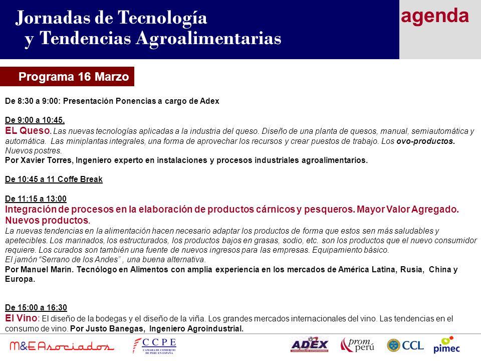 Programa 16 Marzo agenda Jornadas de Tecnología y Tendencias Agroalimentarias De 8:30 a 9:00: Presentación Ponencias a cargo de Adex De 9:00 a 10:45, EL Queso.