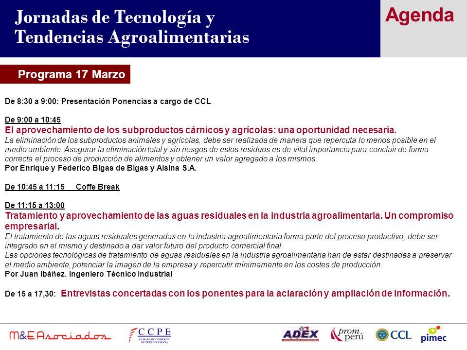 Programa 17 Marzo Agenda Jornadas de Tecnología y Tendencias Agroalimentarias De 8:30 a 9:00: Presentación Ponencias a cargo de CCL De 9:00 a 10:45 El aprovechamiento de los subproductos cárnicos y agrícolas: una oportunidad necesaria.
