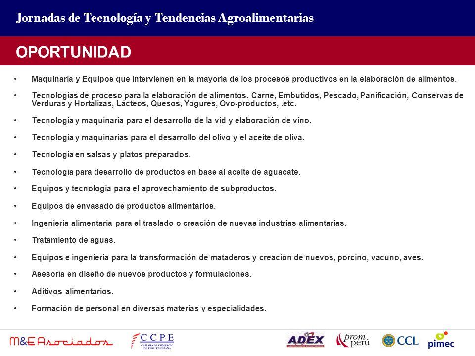 Jornadas de Tecnología y Tendencias Agroalimentarias OPORTUNIDAD Maquinaria y Equipos que intervienen en la mayoría de los procesos productivos en la elaboración de alimentos.