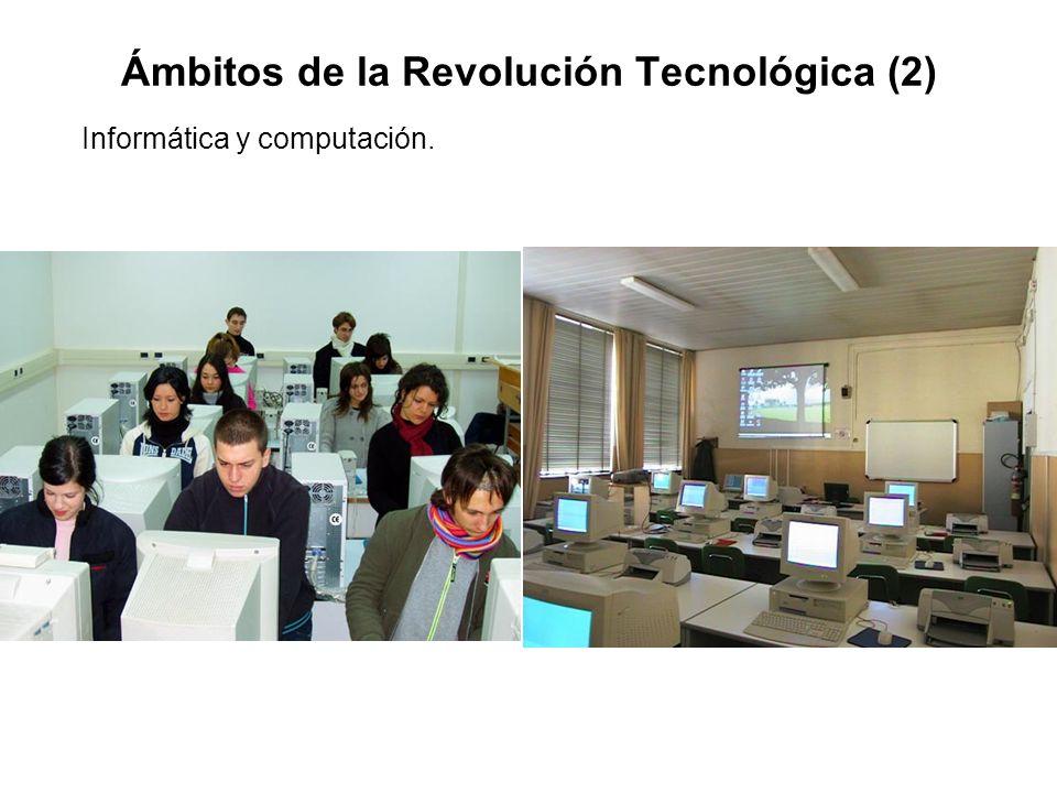 Ámbitos de la Revolución Tecnológica (2) Informática y computación.