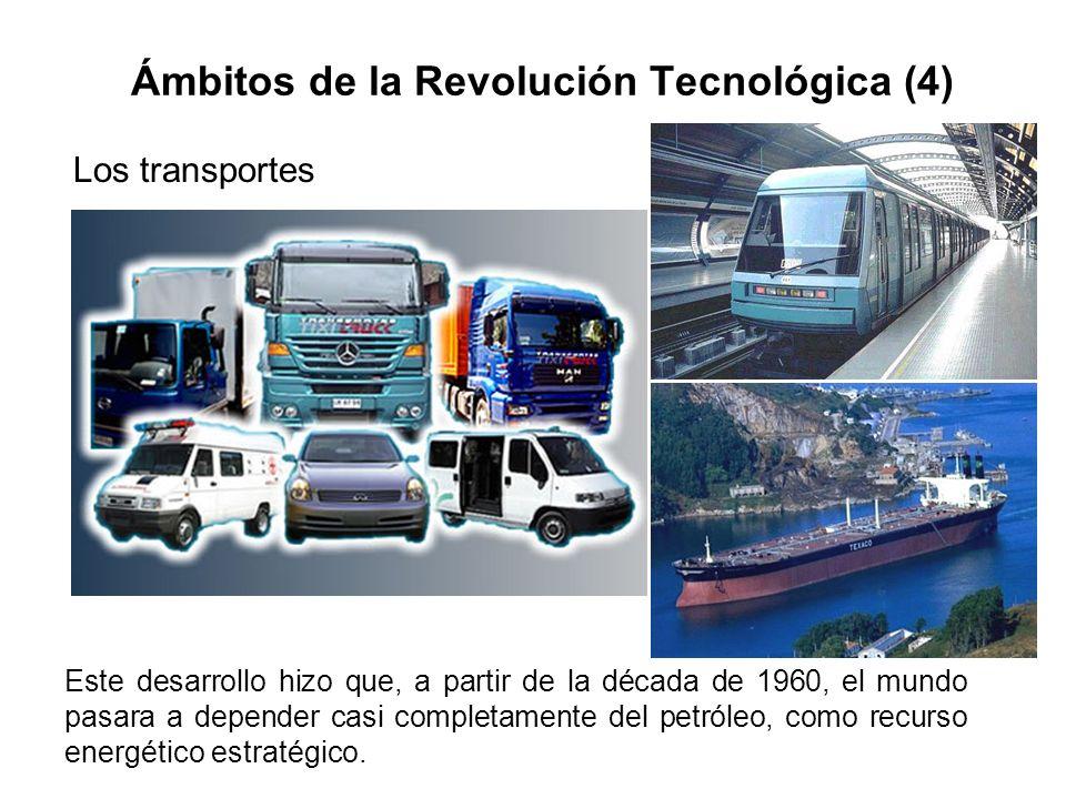 Ámbitos de la Revolución Tecnológica (4) Los transportes Este desarrollo hizo que, a partir de la década de 1960, el mundo pasara a depender casi comp